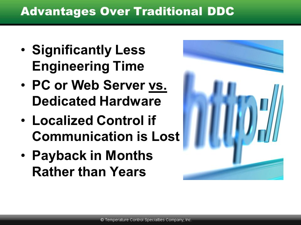 Advantages Over Traditional DDC Significantly Less Engineering Time PC or Web Server vs.