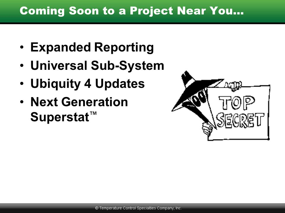 Coming Soon to a Project Near You… Expanded Reporting Universal Sub-System Ubiquity 4 Updates Next Generation Superstat ™