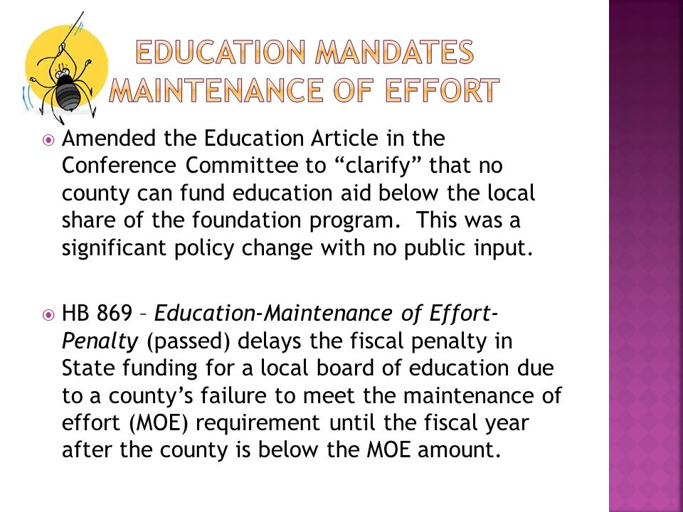  Amended the Education Article in the Conference Committee to clarify that no county can fund education aid below the local share of the foundation program.