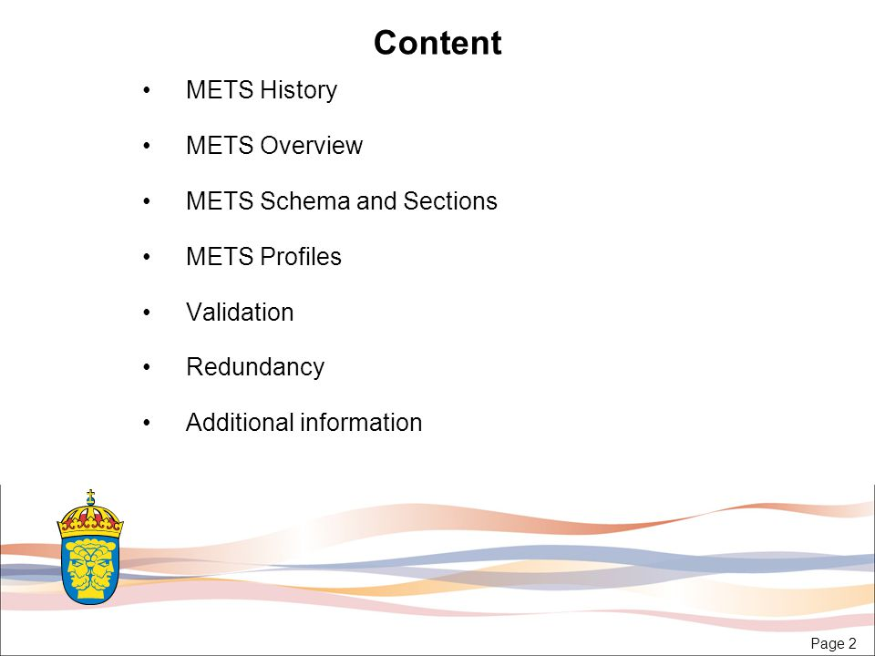 Page 2 Content METS History METS Overview METS Schema and Sections METS Profiles Validation Redundancy Additional information