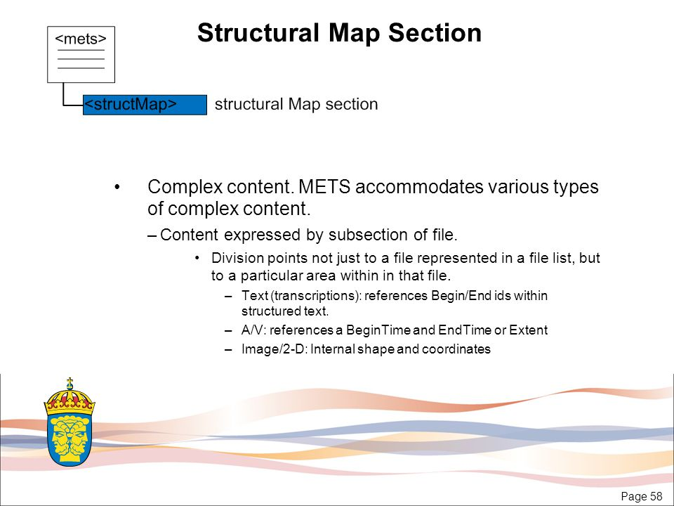 Page 58 Structural Map Section Complex content. METS accommodates various types of complex content.