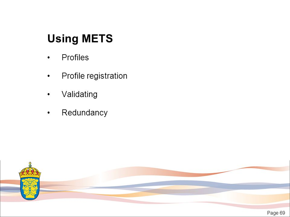 Page 69 Using METS Profiles Profile registration Validating Redundancy