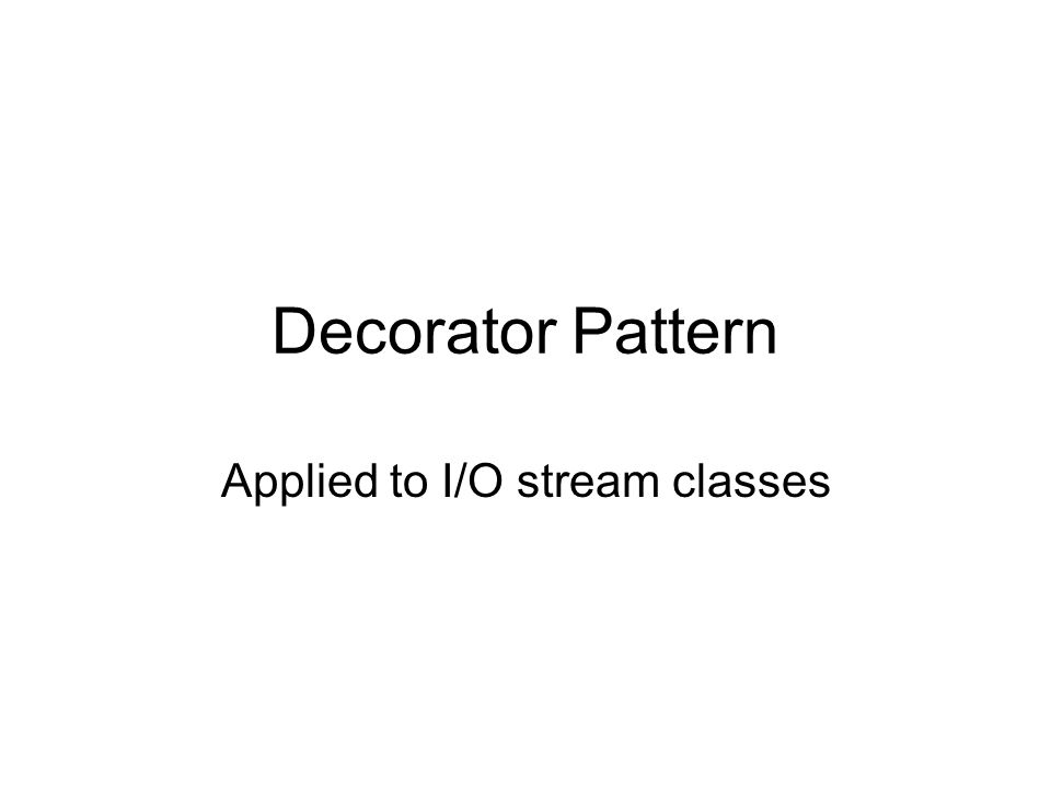Decorator Pattern Applied to I/O stream classes