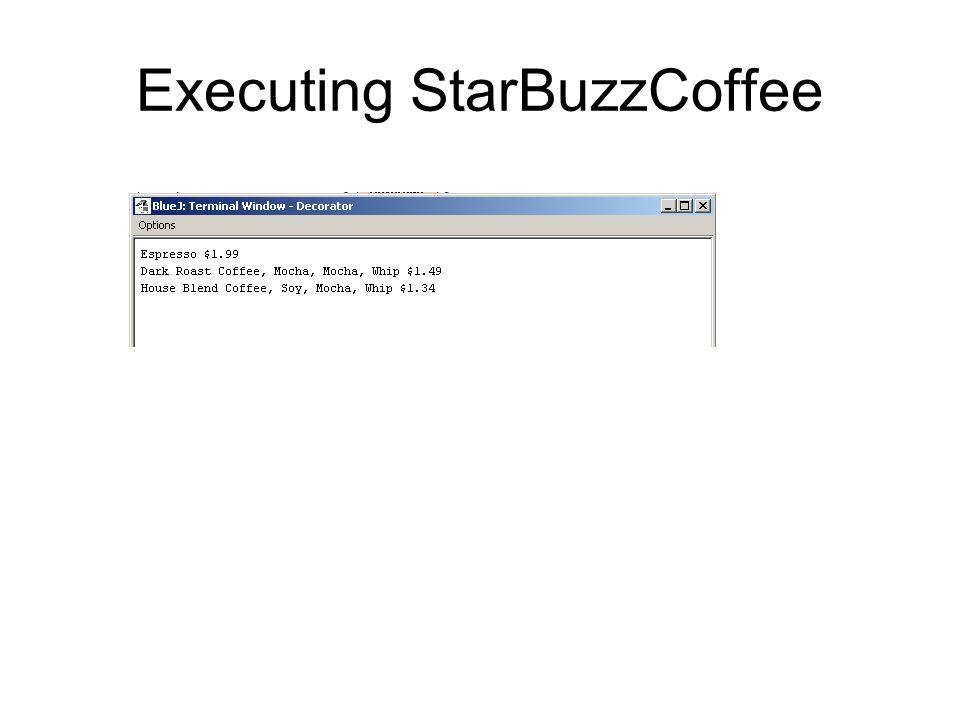 Executing StarBuzzCoffee