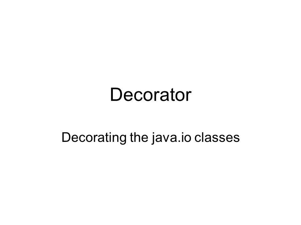 Decorator Decorating the java.io classes