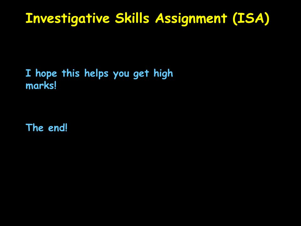 Investigative Skills Assignment (ISA) I hope this helps you get high marks! The end!
