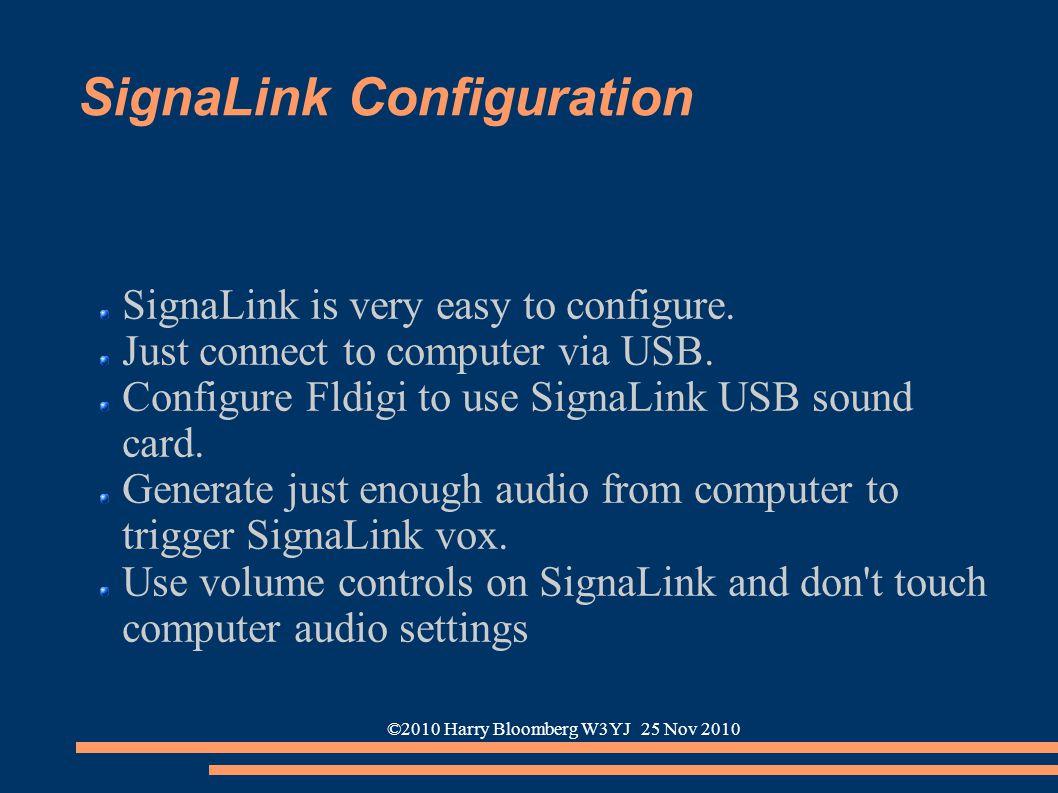 ©2010 Harry Bloomberg W3YJ 25 Nov 2010 SignaLink Configuration SignaLink is very easy to configure. Just connect to computer via USB. Configure Fldigi