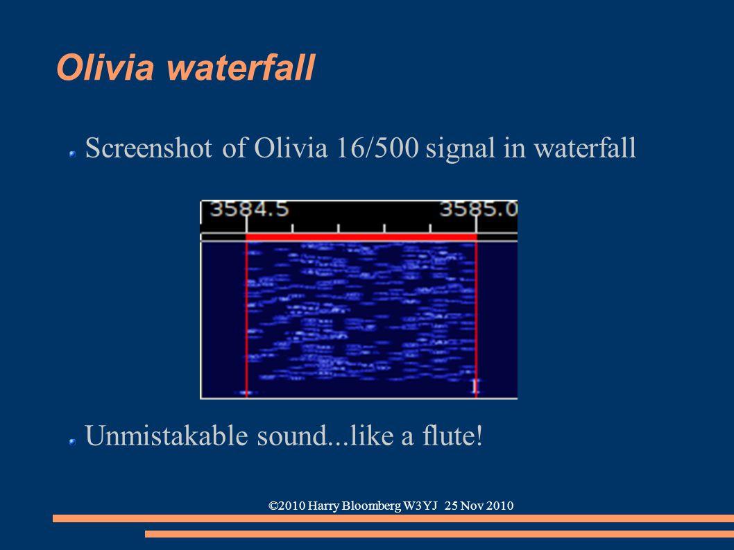 ©2010 Harry Bloomberg W3YJ 25 Nov 2010 Olivia waterfall Screenshot of Olivia 16/500 signal in waterfall Unmistakable sound...like a flute!