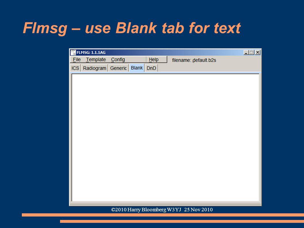 ©2010 Harry Bloomberg W3YJ 25 Nov 2010 Flmsg – use Blank tab for text