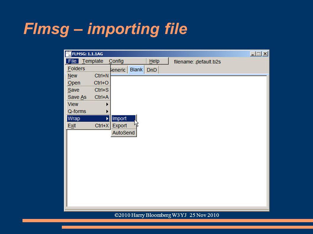 ©2010 Harry Bloomberg W3YJ 25 Nov 2010 Flmsg – importing file