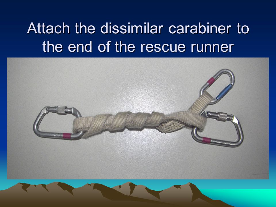 Attach the dissimilar carabiner to the end of the rescue runner
