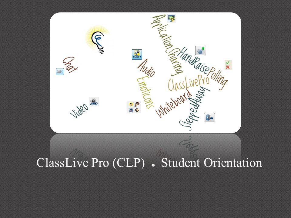 ClassLive Pro (CLP) ● Student Orientation