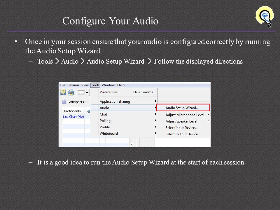 Configure Your Audio Once in your session ensure that your audio is configured correctly by running the Audio Setup Wizard.