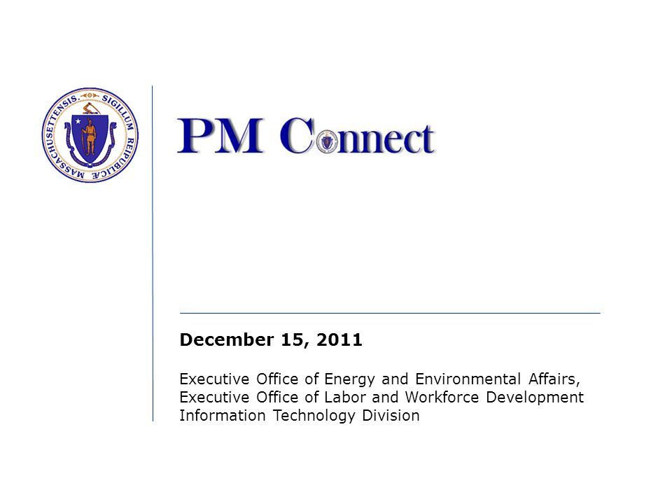 December 15, 2011 Executive Office of Energy and Environmental Affairs, Executive Office of Labor and Workforce Development Information Technology Div