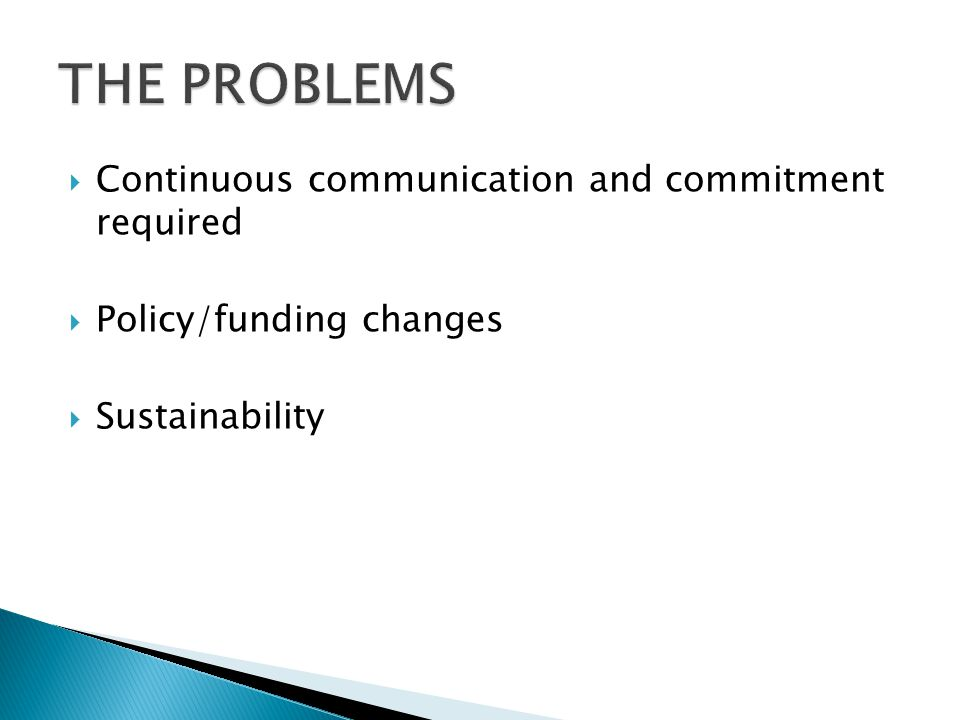  Continuous communication and commitment required  Policy/funding changes  Sustainability