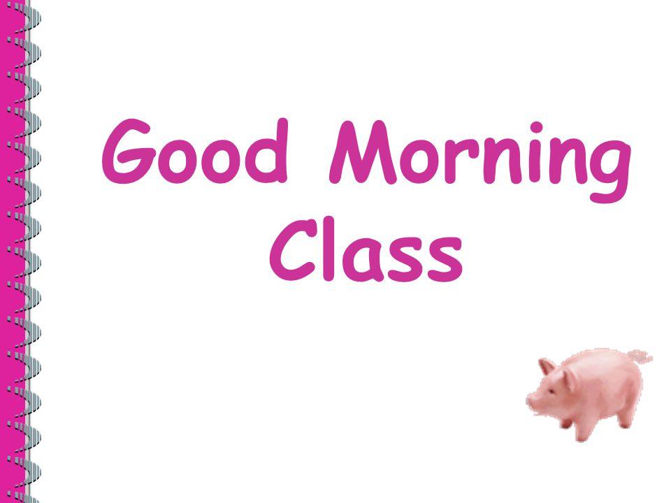 Good Morning Class