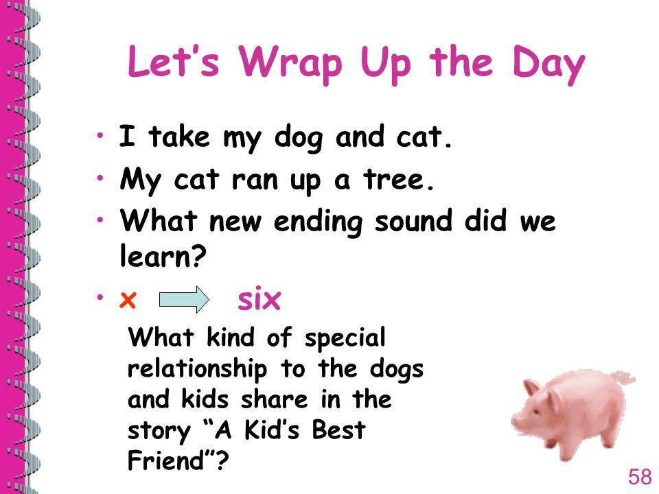 58 Let's Wrap Up the Day I take my dog and cat. My cat ran up a tree.