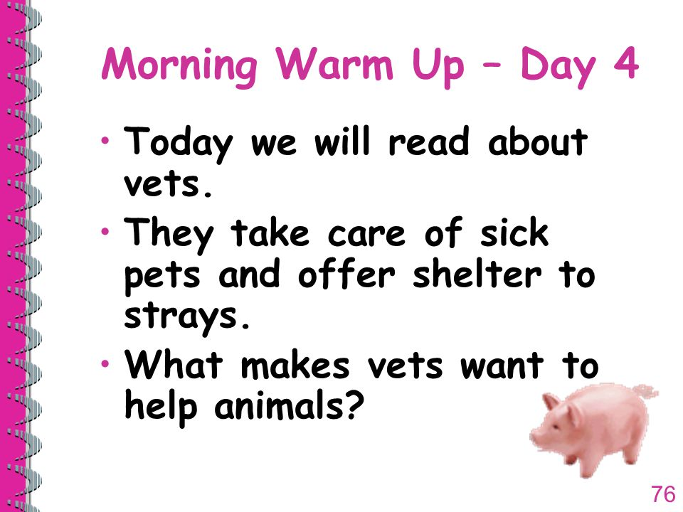 76 Morning Warm Up – Day 4 Today we will read about vets.