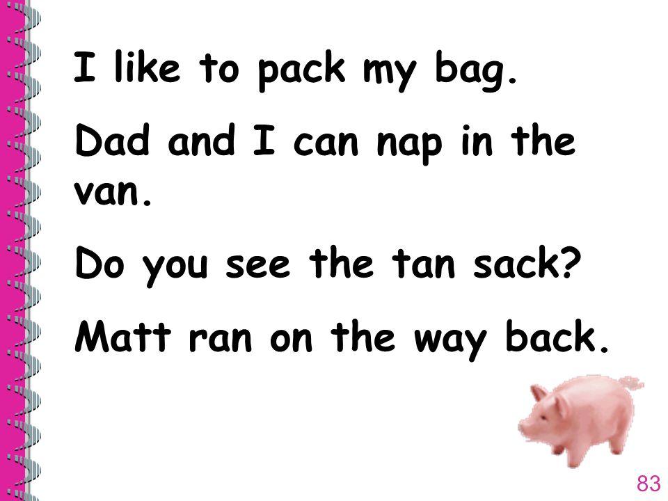83 I like to pack my bag. Dad and I can nap in the van.