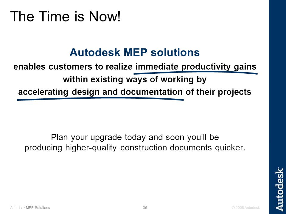 © 2005 Autodesk36 Autodesk MEP Solutions The Time is Now.