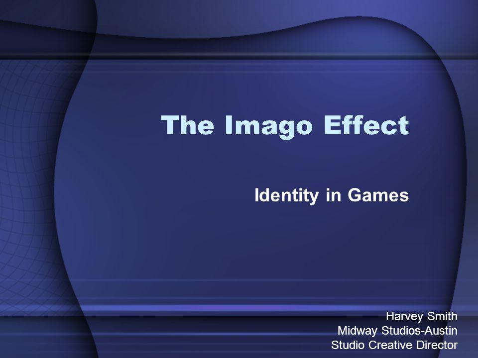 The Imago Effect Identity in Games Harvey Smith Midway Studios-Austin Studio Creative Director