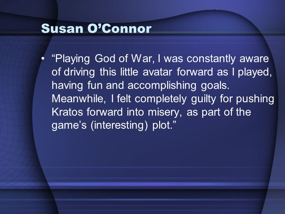 """Susan O'Connor """"Playing God of War, I was constantly aware of driving this little avatar forward as I played, having fun and accomplishing goals. Mean"""
