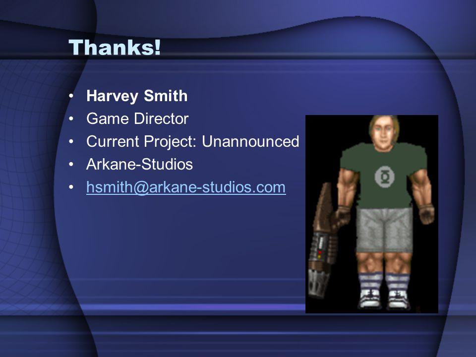 Thanks! Harvey Smith Game Director Current Project: Unannounced Arkane-Studios hsmith@arkane-studios.com