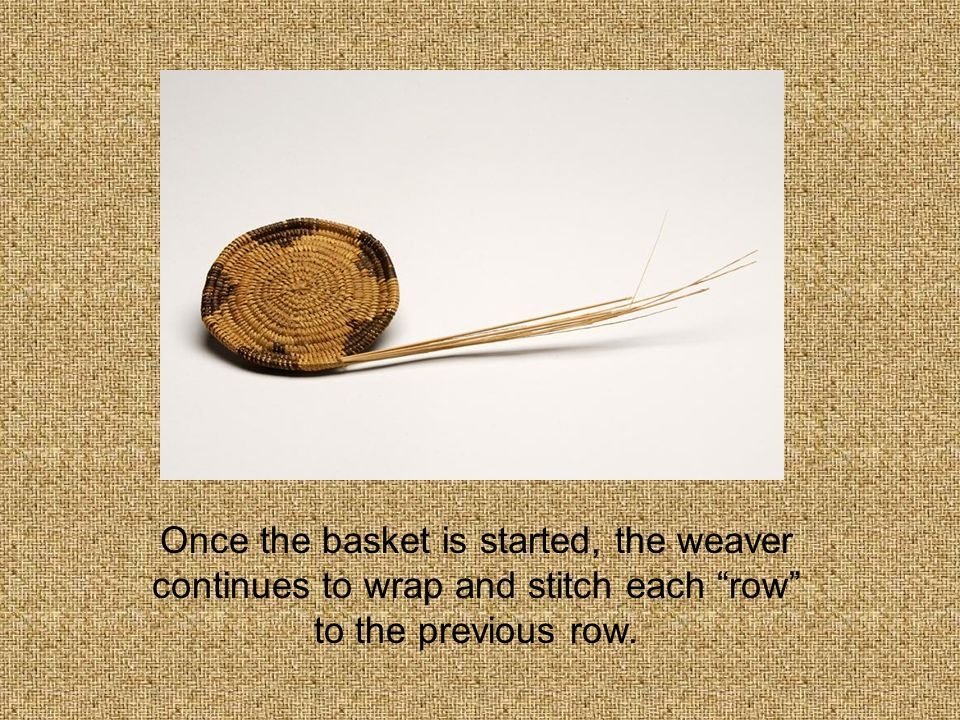Once the basket is started, the weaver continues to wrap and stitch each row to the previous row.