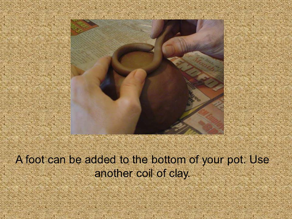 A foot can be added to the bottom of your pot. Use another coil of clay.