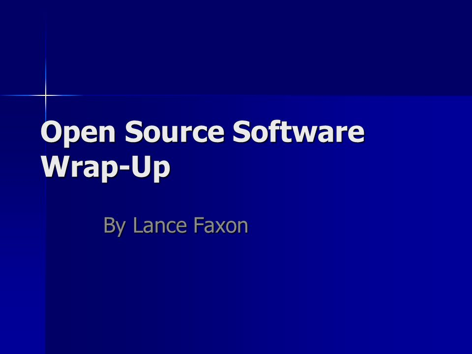 Open Source Software Wrap-Up By Lance Faxon