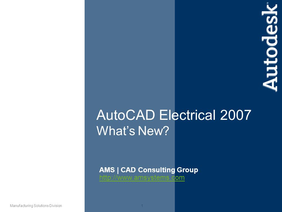 1 Manufacturing Solutions Division AutoCAD Electrical 2007 What's New.