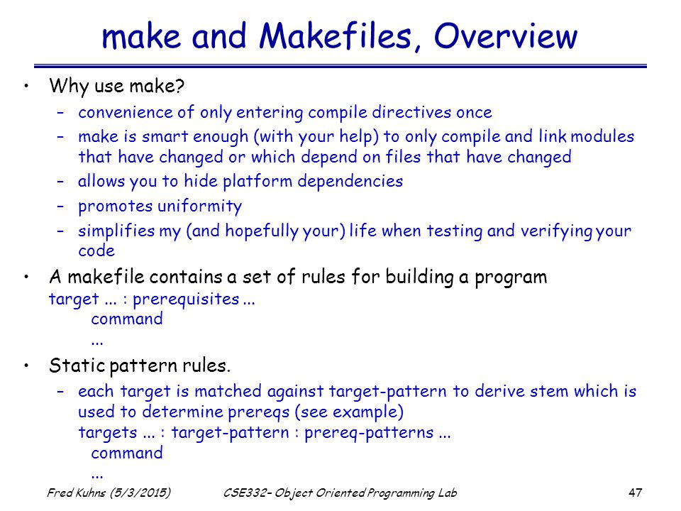 47 Fred Kuhns (5/3/2015)CSE332– Object Oriented Programming Lab make and Makefiles, Overview Why use make.