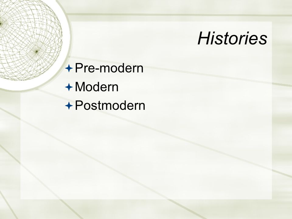 Histories  Pre-modern  Modern  Postmodern