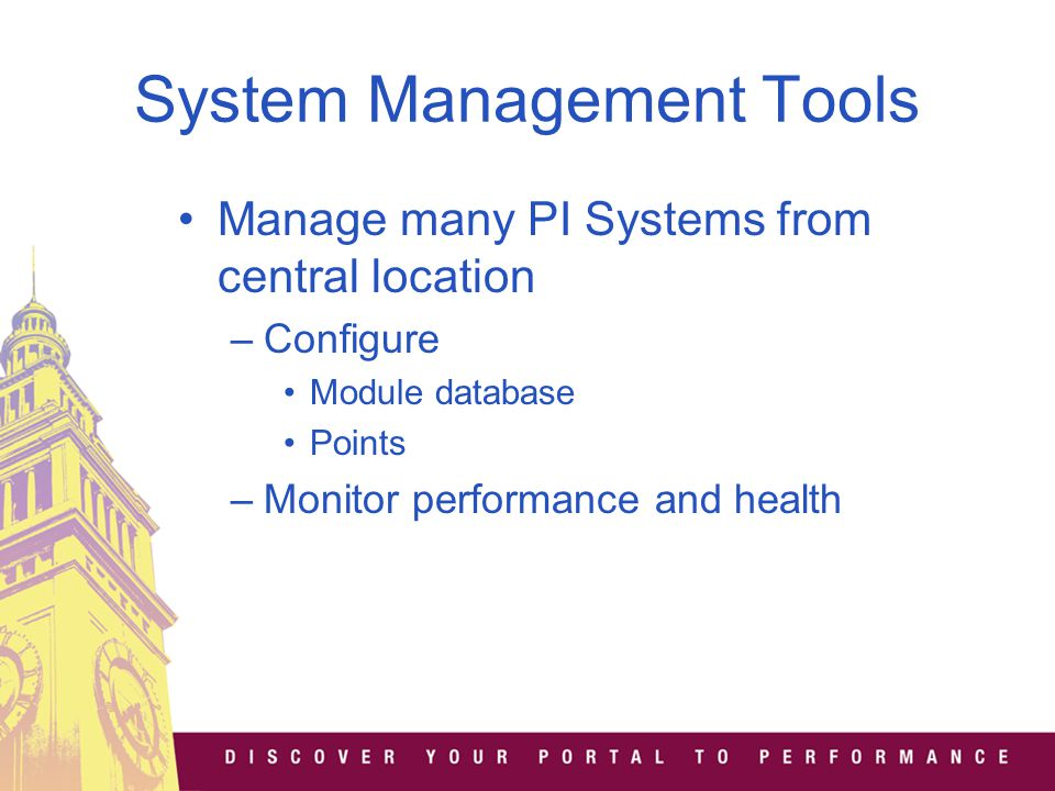 System Management Tools Manage many PI Systems from central location –Configure Module database Points –Monitor performance and health