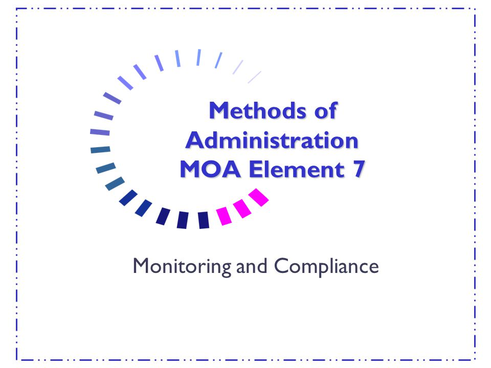 Methods of Administration MOA Element 7 Monitoring and Compliance