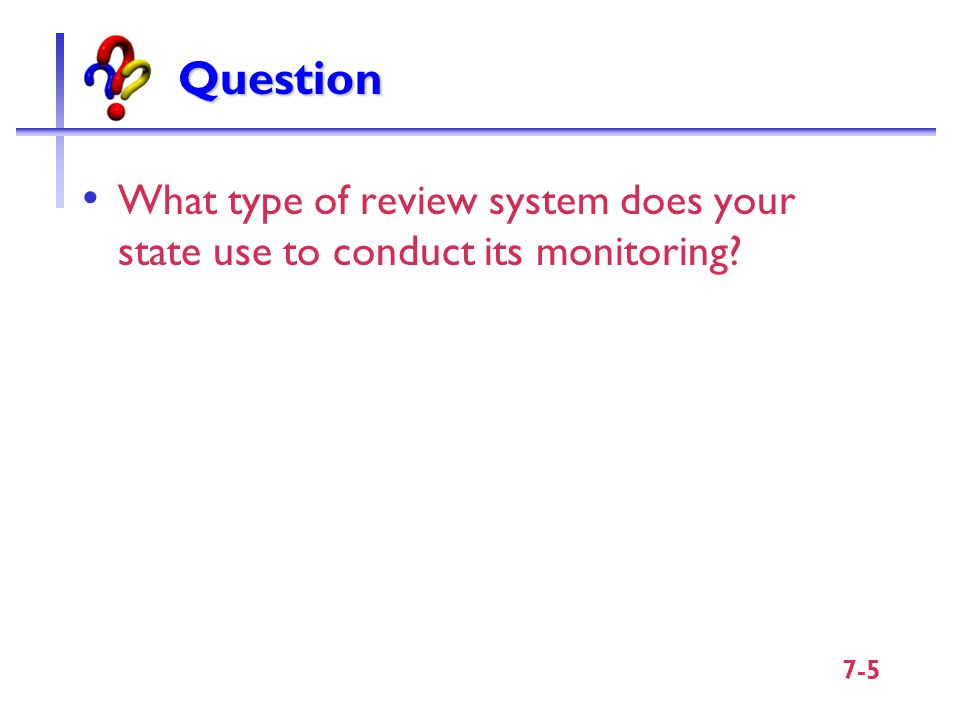 What type of review system does your state use to conduct its monitoring Question 7-5