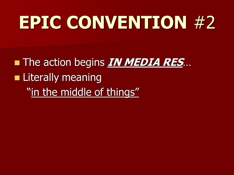 """EPIC CONVENTION #2 The action begins IN MEDIA RES… The action begins IN MEDIA RES… Literally meaning Literally meaning """"in the middle of things"""" """"in t"""