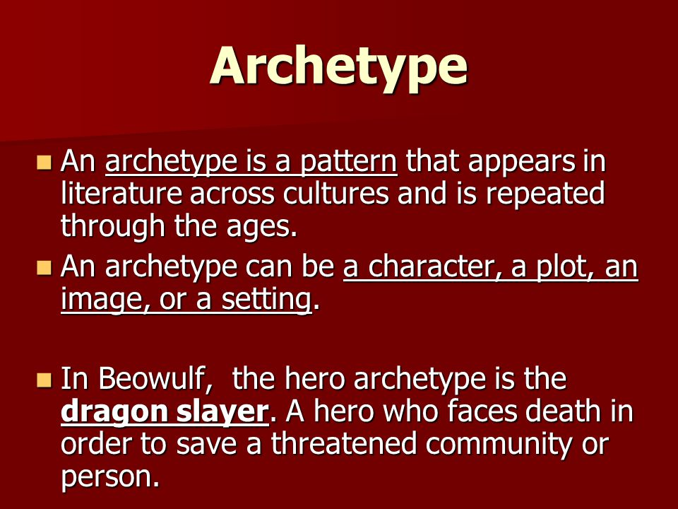 Archetype An archetype is a pattern that appears in literature across cultures and is repeated through the ages.