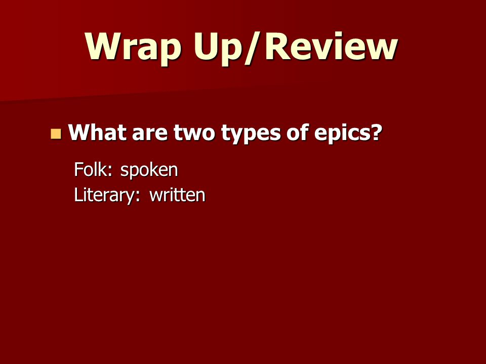 Wrap Up/Review What are two types of epics.What are two types of epics.