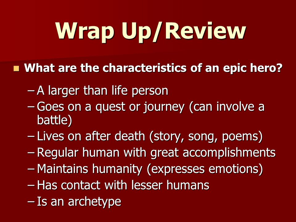 Wrap Up/Review What are the characteristics of an epic hero.