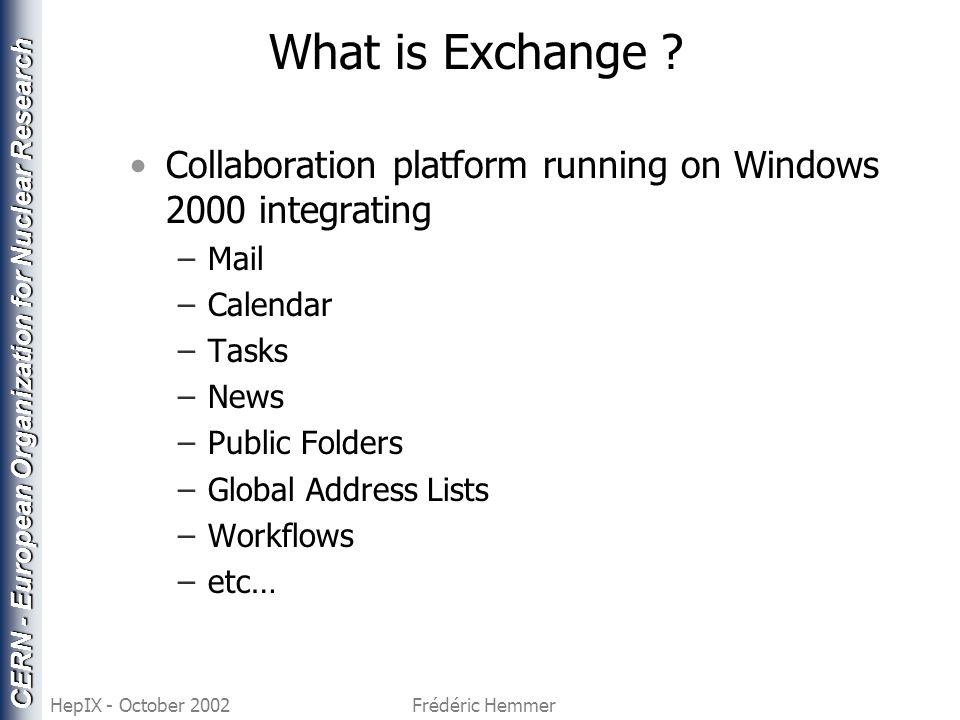 CERN - European Organization for Nuclear Research HepIX - October 2002Frédéric Hemmer What is Exchange (II) .