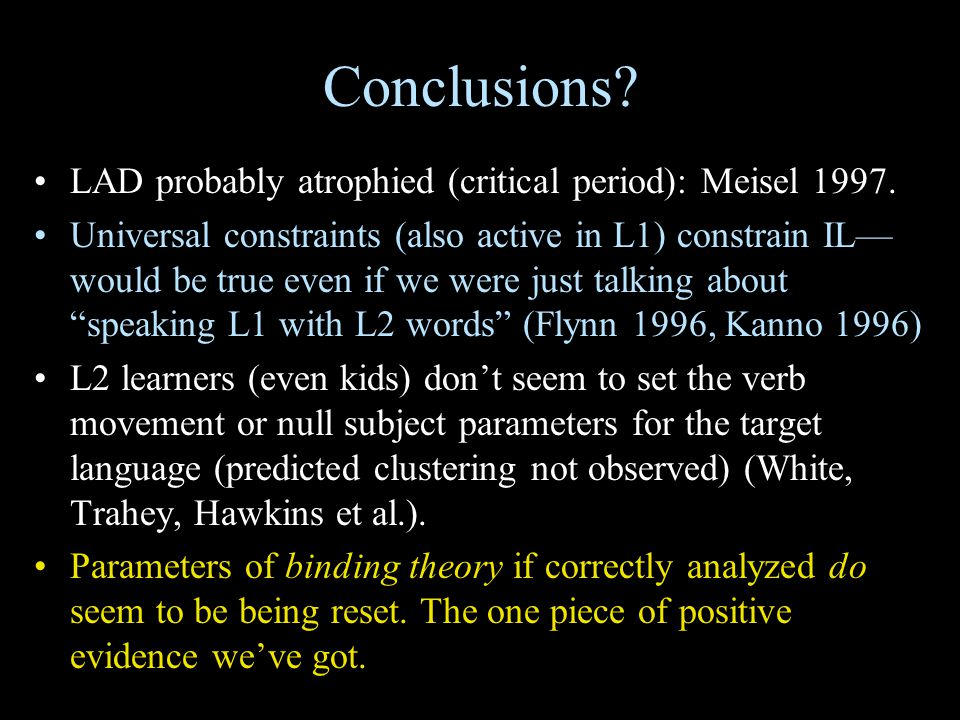 Conclusions? LAD probably atrophied (critical period): Meisel 1997. Universal constraints (also active in L1) constrain IL— would be true even if we w