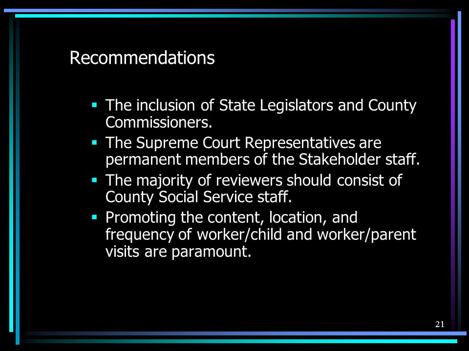 21 Recommendations  The inclusion of State Legislators and County Commissioners.