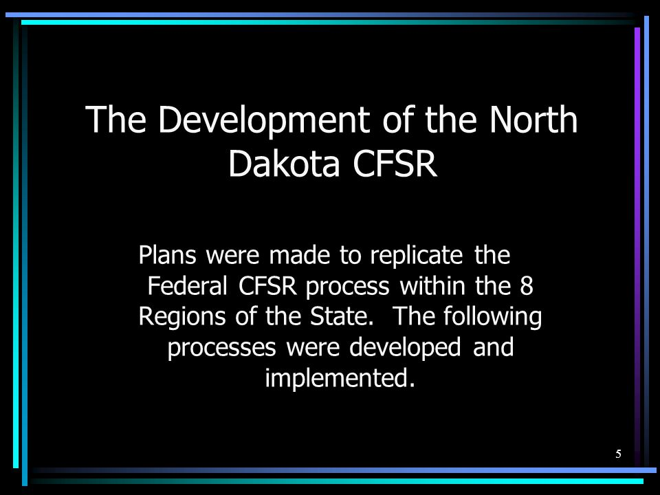 5 The Development of the North Dakota CFSR Plans were made to replicate the Federal CFSR process within the 8 Regions of the State.