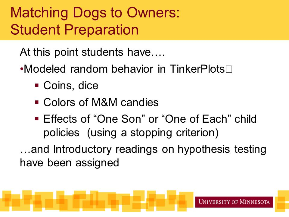 """At this point students have…. Modeled random behavior in TinkerPlots  Coins, dice  Colors of M&M candies  Effects of """"One Son"""" or """"One of Each"""" chi"""