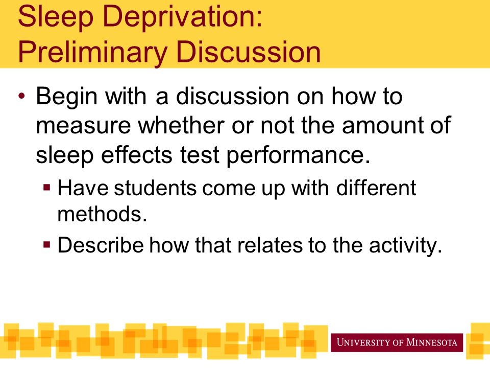 Begin with a discussion on how to measure whether or not the amount of sleep effects test performance.  Have students come up with different methods.