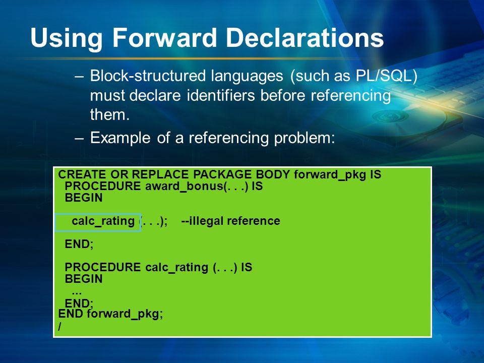 CREATE OR REPLACE PACKAGE BODY forward_pkg IS PROCEDURE award_bonus(...) IS BEGIN calc_rating (...); --illegal reference END; PROCEDURE calc_rating (...) IS BEGIN...