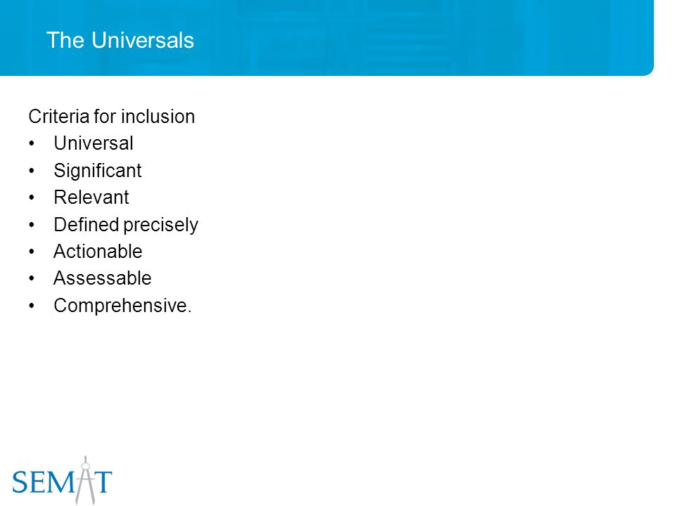 The Universals Criteria for inclusion Universal Significant Relevant Defined precisely Actionable Assessable Comprehensive.