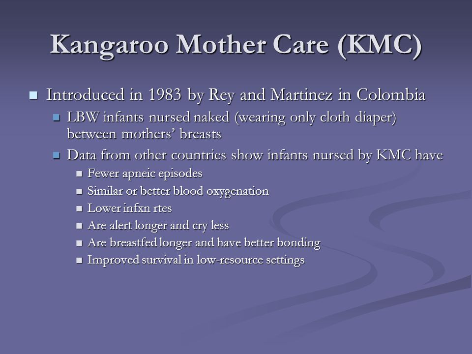Kangaroo Mother Care (KMC) Introduced in 1983 by Rey and Martinez in Colombia Introduced in 1983 by Rey and Martinez in Colombia LBW infants nursed na