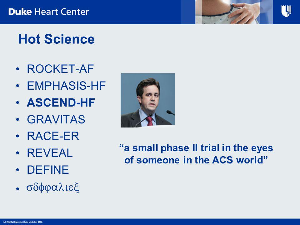 """All Rights Reserved, Duke Medicine 2008 Hot Science ROCKET-AF EMPHASIS-HF ASCEND-HF GRAVITAS RACE-ER REVEAL DEFINE ●  """"a small phase II trial"""